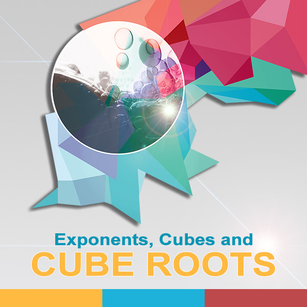Exponents Cubes and Cube Roots